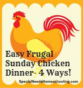 Easy Frugal Sunday Chicken Dinner- 4 ways