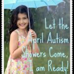 Let the April Autism Showers Come, I am Ready!
